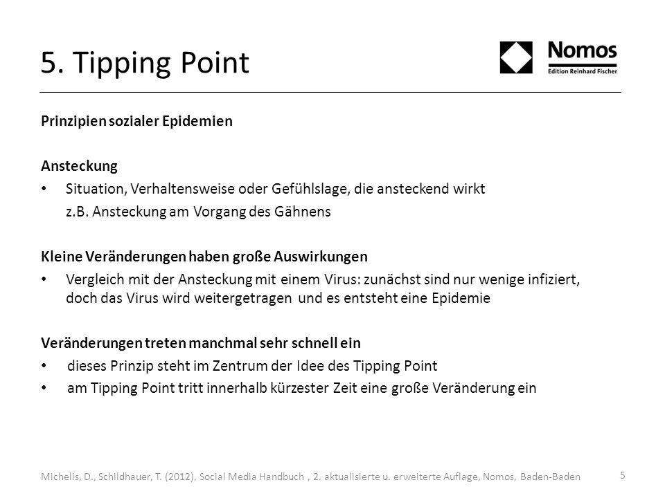 5 5. Tipping Point Prinzipien sozialer Epidemien Ansteckung Situation, Verhaltensweise oder Gefühlslage, die ansteckend wirkt z.B. Ansteckung am Vorga