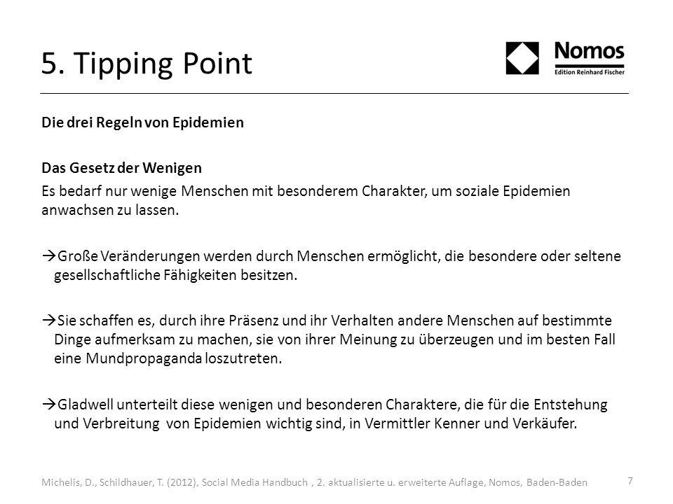 7 5. Tipping Point Die drei Regeln von Epidemien Das Gesetz der Wenigen Es bedarf nur wenige Menschen mit besonderem Charakter, um soziale Epidemien a