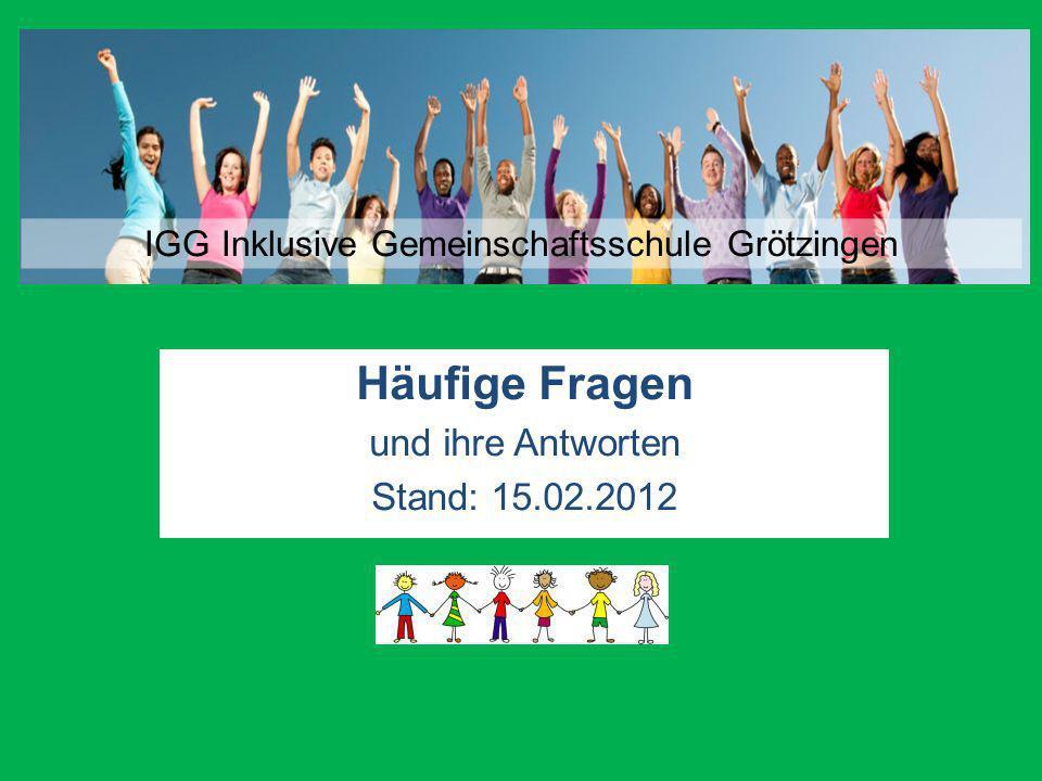 Häufige Fragen und ihre Antworten Stand: 15.02.2012 IGG Inklusive Gemeinschaftsschule Grötzingen