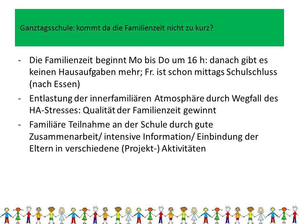 Ganztagsschule: kommt da die Familienzeit nicht zu kurz? -Die Familienzeit beginnt Mo bis Do um 16 h: danach gibt es keinen Hausaufgaben mehr; Fr. ist