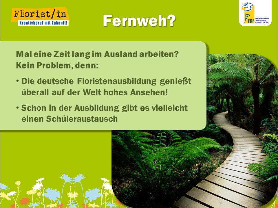 111111 111111 11 Fernweh? Mal eine Zeit lang im Ausland arbeiten? Kein Problem, denn: Die deutsche Floristenausbildung genießt überall auf der Welt ho