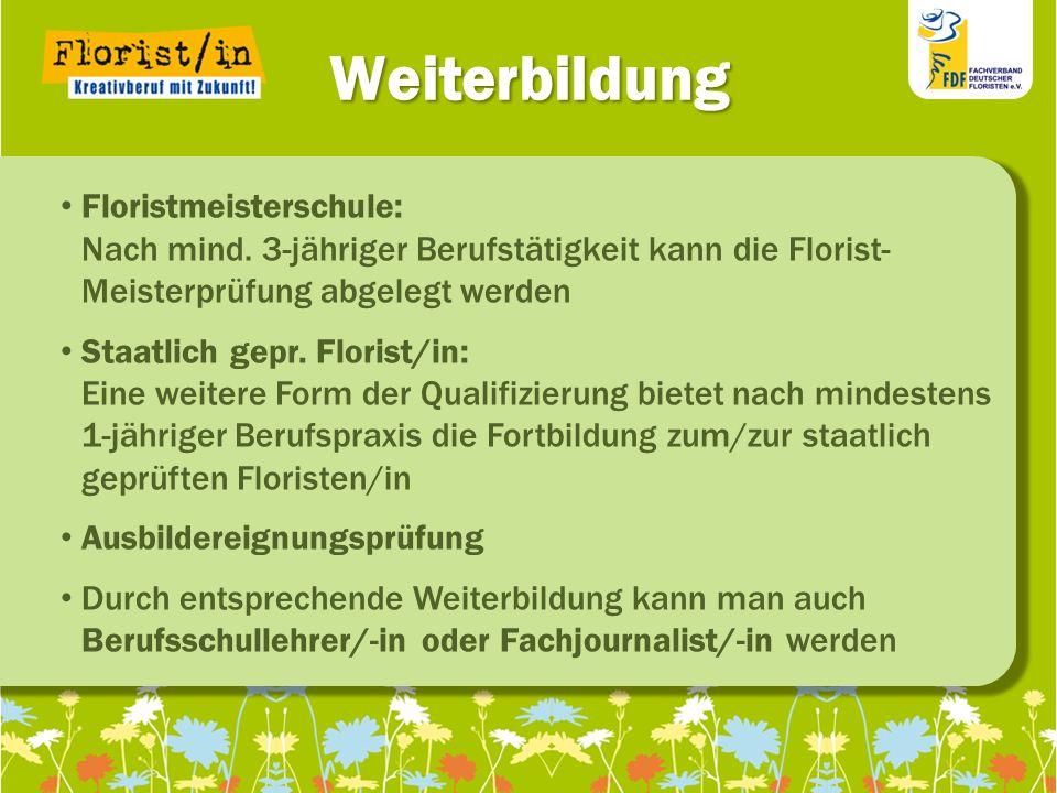 111111 111111 11 Weiterbildung Floristmeisterschule: Nach mind. 3-jähriger Berufstätigkeit kann die Florist- Meisterprüfung abgelegt werden Staatlich