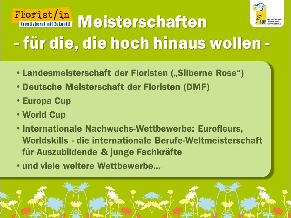 111111 111111 11 Meisterschaften - für die, die hoch hinaus wollen - Landesmeisterschaft der Floristen (Silberne Rose) Deutsche Meisterschaft der Flor
