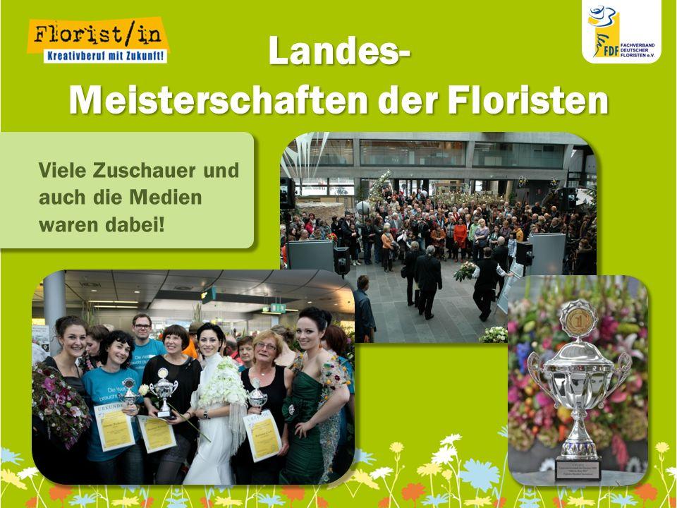 111111 111111 11 Landes- Meisterschaften der Floristen Viele Zuschauer und auch die Medien waren dabei!