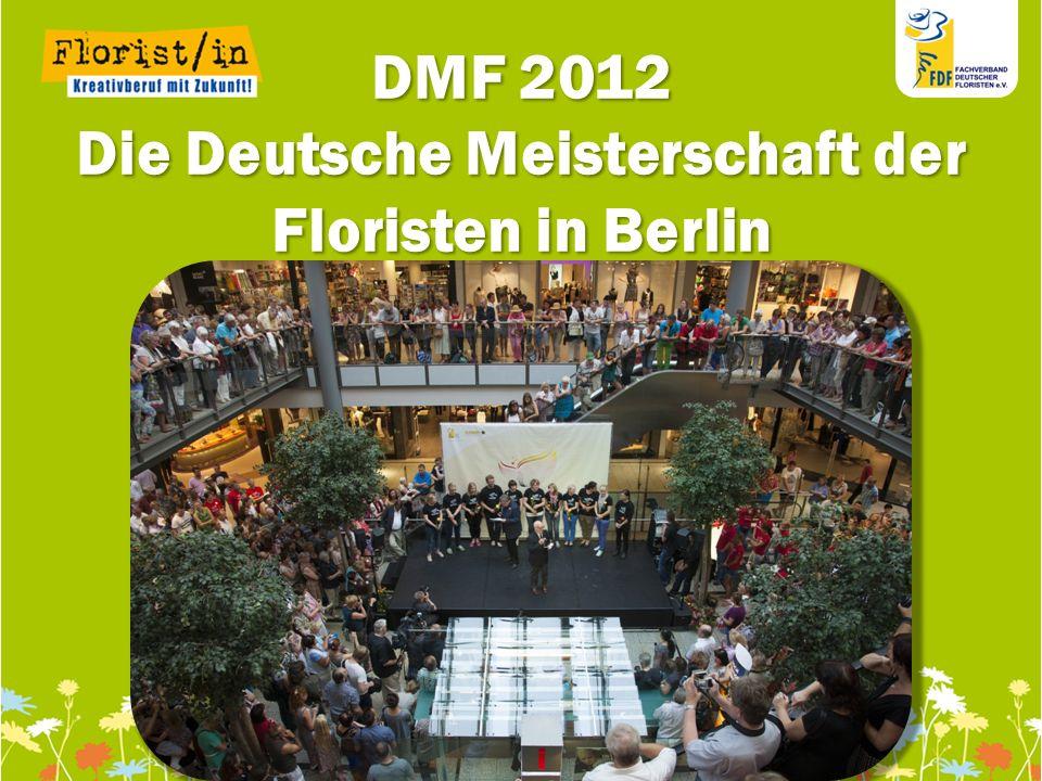 111111 111111 11 DMF 2012 Die Deutsche Meisterschaft der Floristen in Berlin