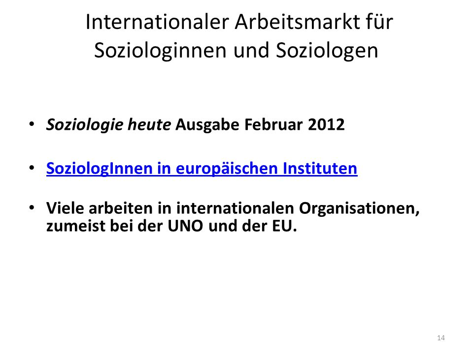 14 Internationaler Arbeitsmarkt für Soziologinnen und Soziologen Soziologie heute Ausgabe Februar 2012 SoziologInnen in europäischen Instituten Viele
