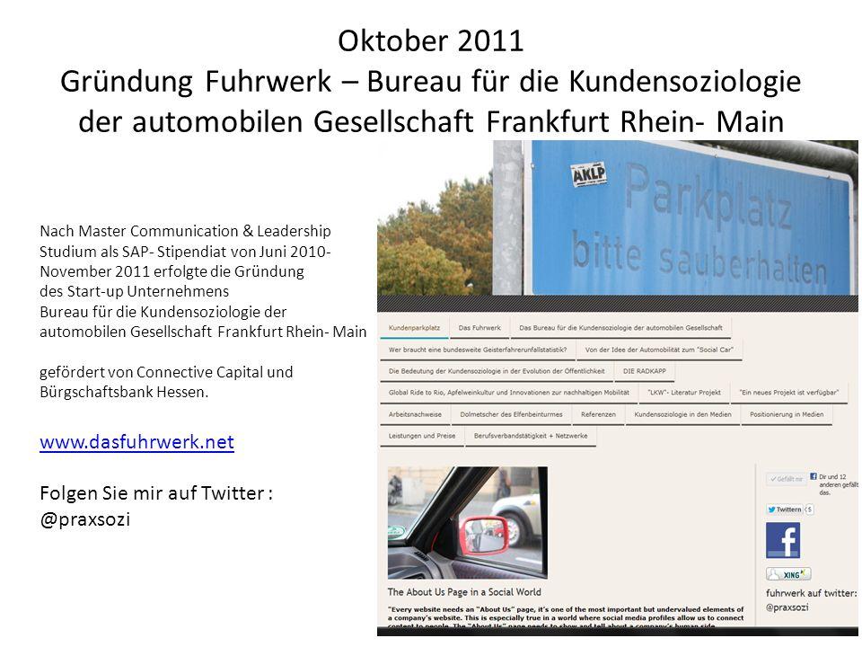 Oktober 2011 Gründung Fuhrwerk – Bureau für die Kundensoziologie der automobilen Gesellschaft Frankfurt Rhein- Main Nach Master Communication & Leader