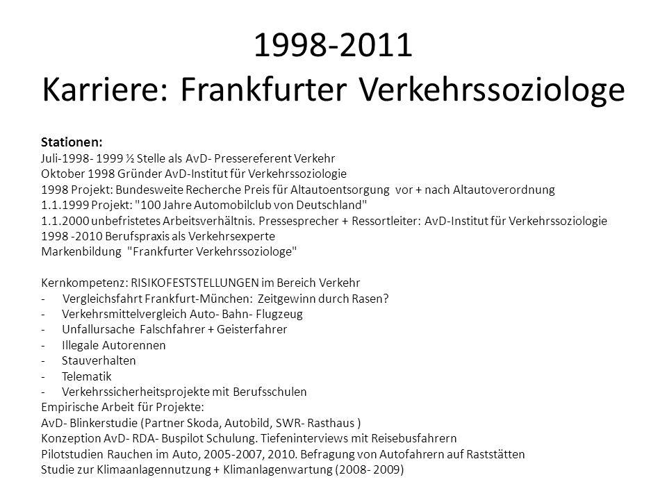 1998-2011 Karriere: Frankfurter Verkehrssoziologe Stationen: Juli-1998- 1999 ½ Stelle als AvD- Pressereferent Verkehr Oktober 1998 Gründer AvD-Institu