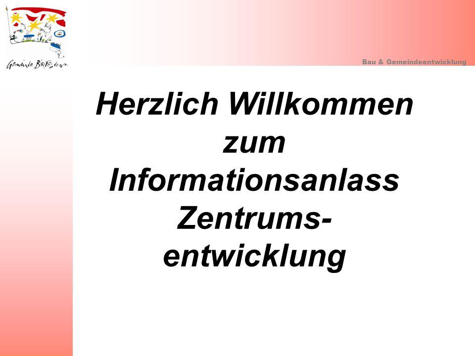 Bau & Gemeindeentwicklung Herzlich Willkommen zum Informationsanlass Zentrums- entwicklung