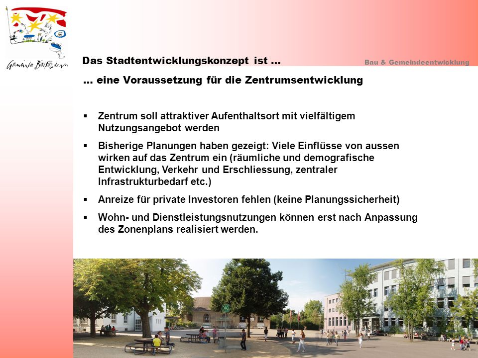 Das Stadtentwicklungskonzept ist … Bau & Gemeindeentwicklung … eine Voraussetzung für die Zentrumsentwicklung Zentrum soll attraktiver Aufenthaltsort