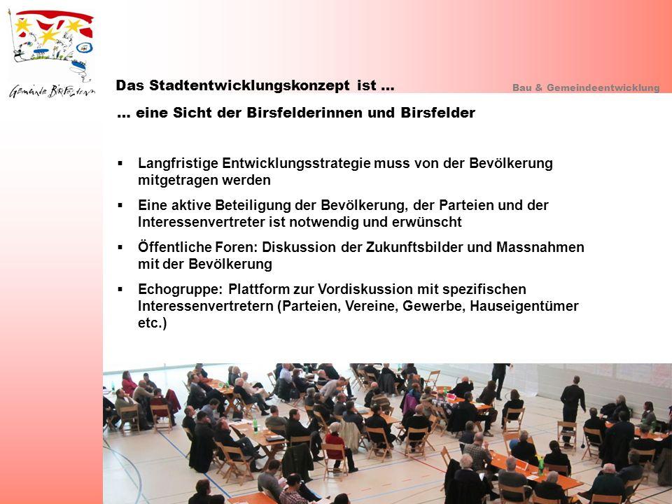 Das Stadtentwicklungskonzept ist … Bau & Gemeindeentwicklung … eine Sicht der Birsfelderinnen und Birsfelder Langfristige Entwicklungsstrategie muss v