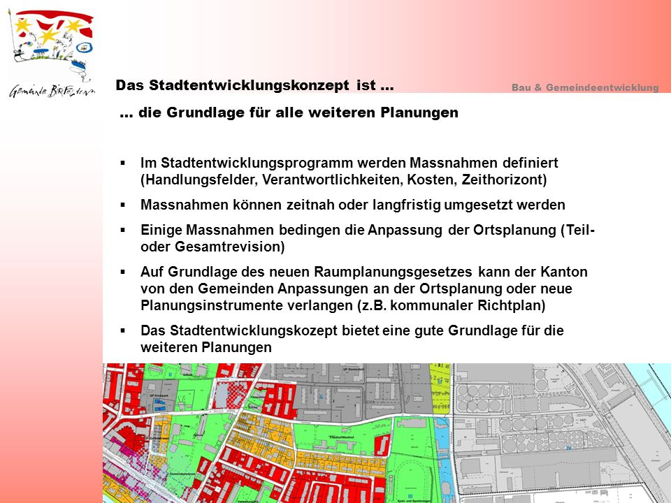 Das Stadtentwicklungskonzept ist … Bau & Gemeindeentwicklung … die Grundlage für alle weiteren Planungen Im Stadtentwicklungsprogramm werden Massnahme