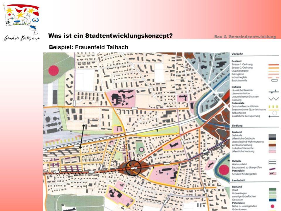 Was ist ein Stadtentwicklungskonzept? Bau & Gemeindeentwicklung Beispiel: Frauenfeld Talbach