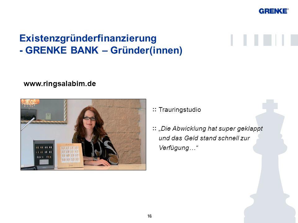 16 Existenzgründerfinanzierung - GRENKE BANK – Gründer(innen) Konto/ Kundenportal Trauringstudio Die Abwicklung hat super geklappt und das Geld stand