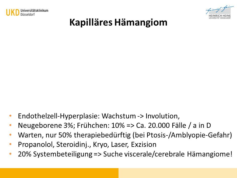 Kapilläres Hämangiom Endothelzell-Hyperplasie: Wachstum -> Involution, Neugeborene 3%; Frühchen: 10% => Ca. 20.000 Fälle / a in D Warten, nur 50% ther