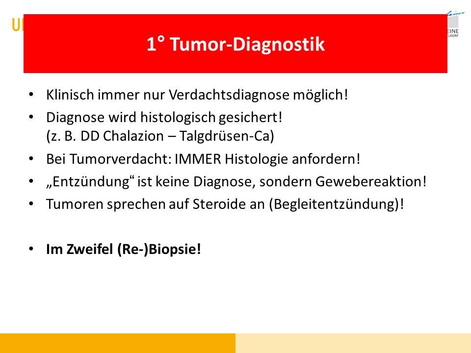 1° Tumor-Diagnostik Klinisch immer nur Verdachtsdiagnose möglich! Diagnose wird histologisch gesichert! (z. B. DD Chalazion – Talgdrüsen-Ca) Bei Tumor