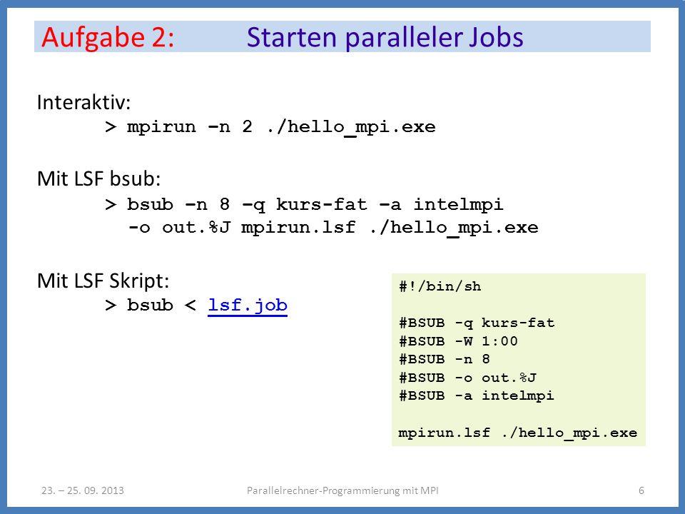 Aufgabe 2: Starten paralleler Jobs Parallelrechner-Programmierung mit MPI623.