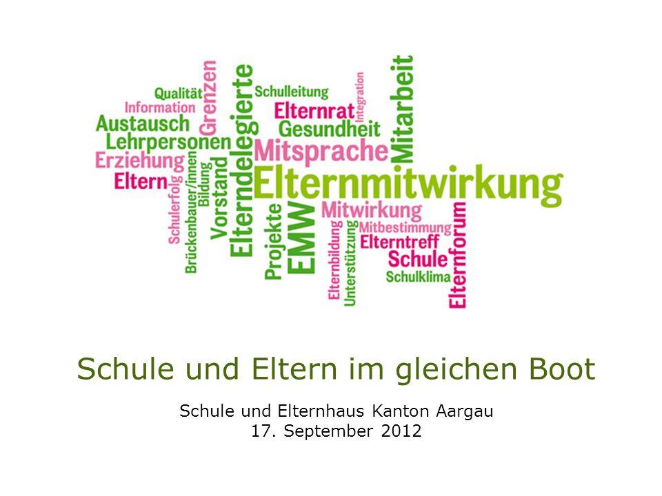Schule und Eltern im gleichen Boot Schule und Elternhaus Kanton Aargau 17. September 2012