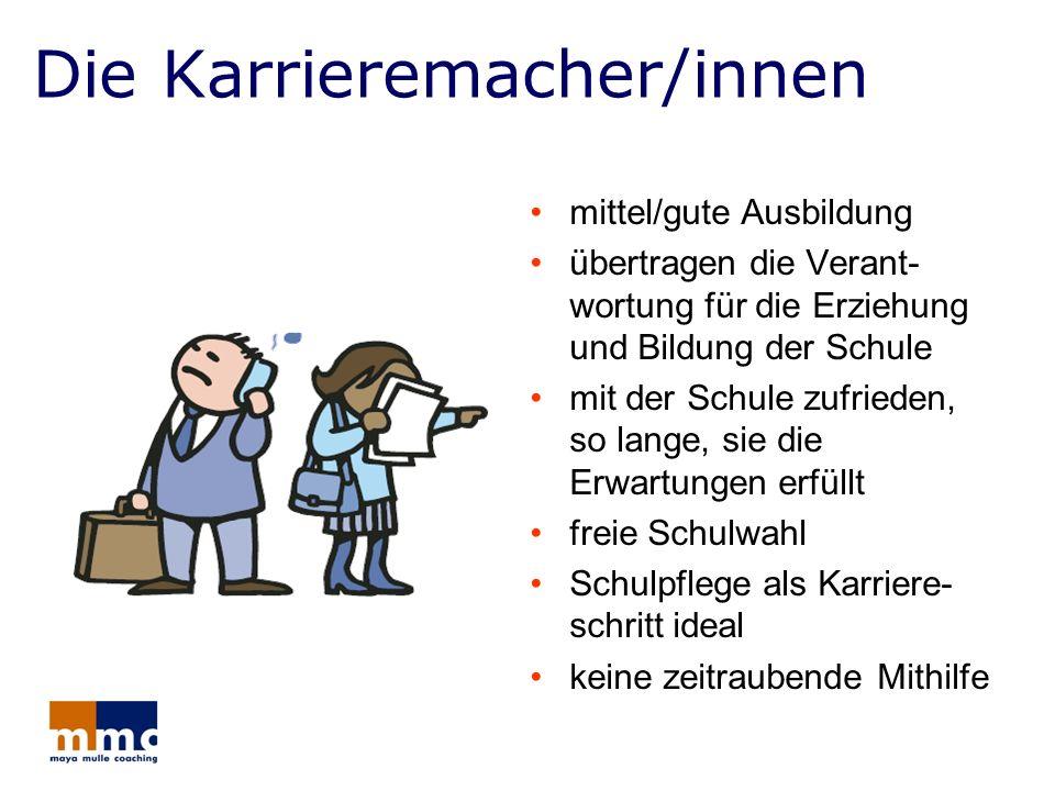 Die Karrieremacher/innen mittel/gute Ausbildung übertragen die Verant- wortung für die Erziehung und Bildung der Schule mit der Schule zufrieden, so l