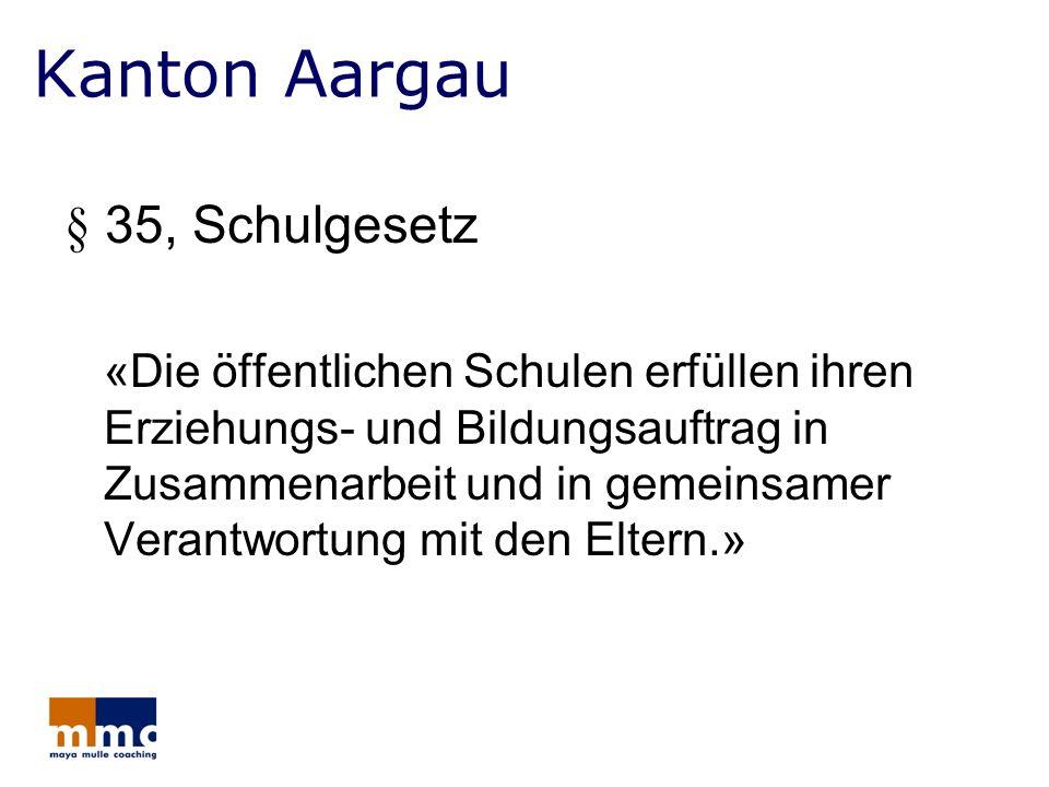 Kanton Aargau § 35, Schulgesetz «Die öffentlichen Schulen erfüllen ihren Erziehungs- und Bildungsauftrag in Zusammenarbeit und in gemeinsamer Verantwo