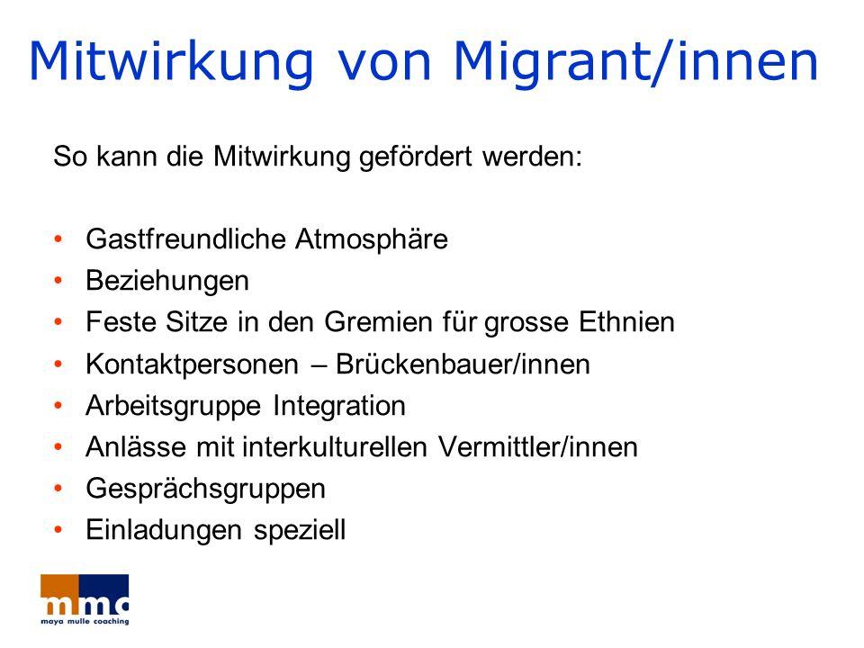 Mitwirkung von Migrant/innen So kann die Mitwirkung gefördert werden: Gastfreundliche Atmosphäre Beziehungen Feste Sitze in den Gremien für grosse Eth