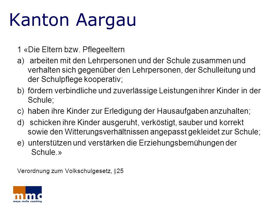 Kanton Aargau 1 «Die Eltern bzw. Pflegeeltern a) arbeiten mit den Lehrpersonen und der Schule zusammen und verhalten sich gegenüber den Lehrpersonen,