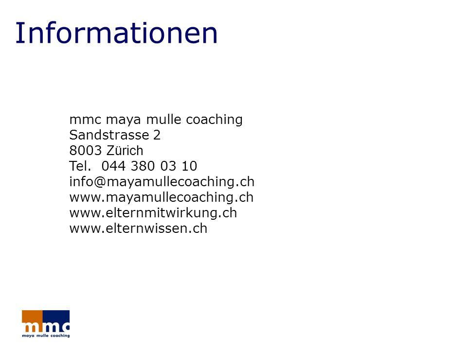 Informationen mmc maya mulle coaching Sandstrasse 2 8003 Zürich Tel.044 380 03 10 info@mayamullecoaching.ch www.mayamullecoaching.ch www.elternmitwirk
