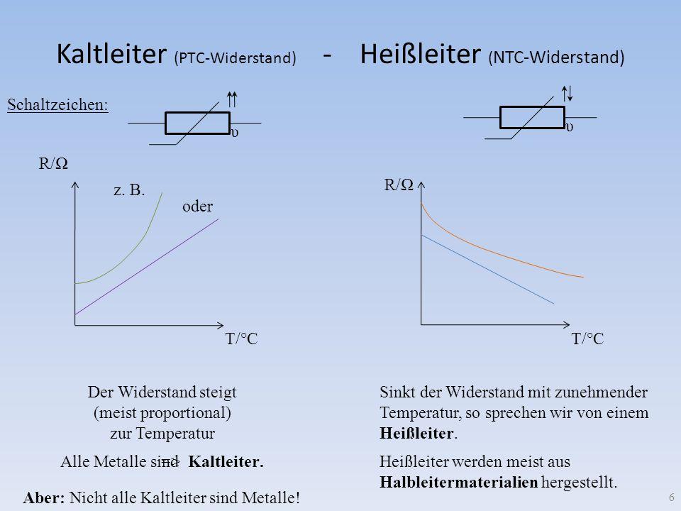 => Kaltleiter (PTC-Widerstand) - Heißleiter ( NTC-Widerstand) 6 T/°C R/ Alle Metalle sind. Der Widerstand steigt (meist proportional) zur Temperatur S