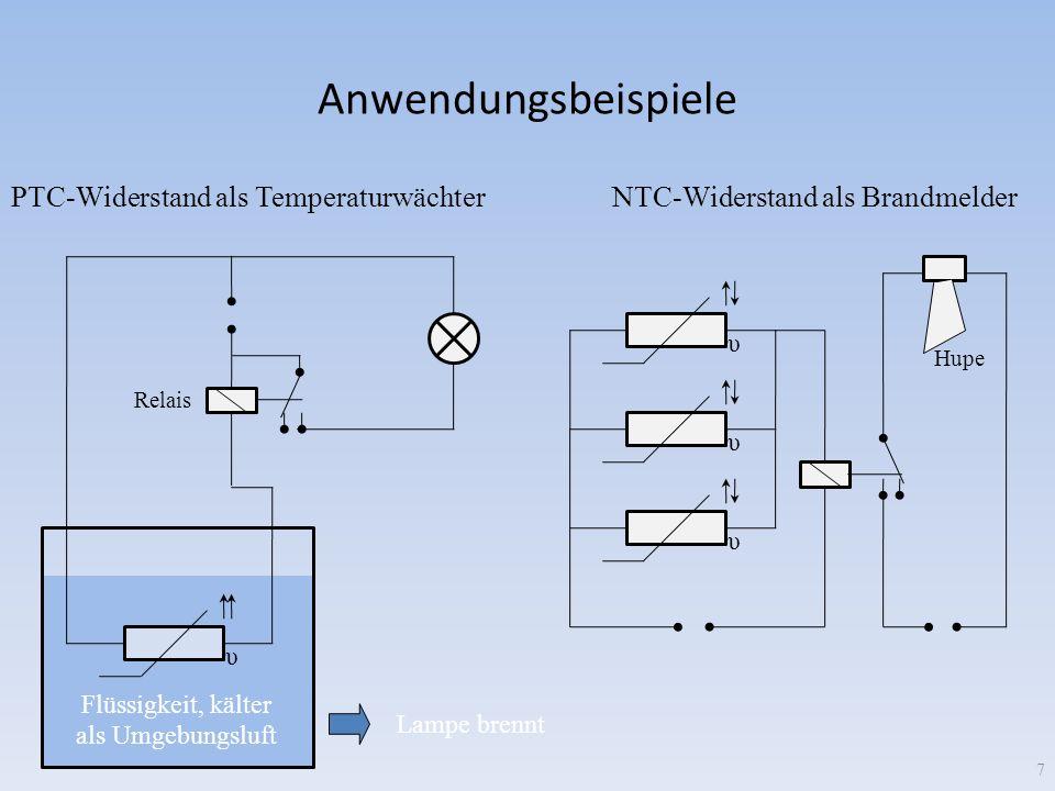 Anwendungsbeispiele 7 NTC-Widerstand als BrandmelderPTC-Widerstand als Temperaturwächter υυυ Flüssigkeit, kälter als Umgebungsluft υ Relais Hupe Lampe