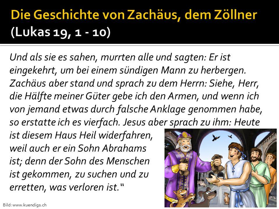 Und als sie es sahen, murrten alle und sagten: Er ist eingekehrt, um bei einem sündigen Mann zu herbergen. Zachäus aber stand und sprach zu dem Herrn: