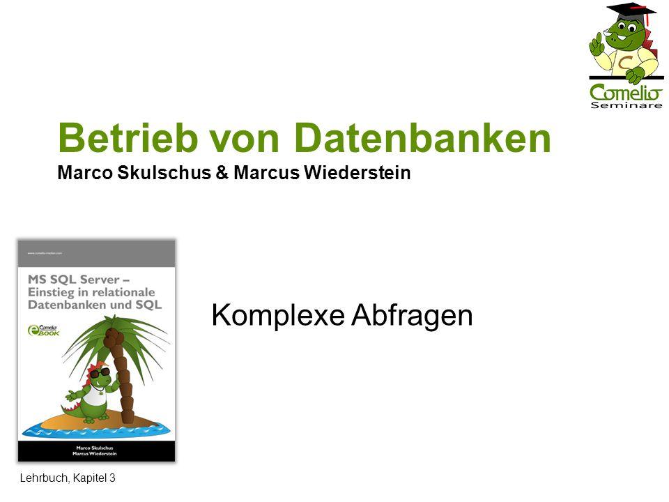 Betrieb von Datenbanken Marco Skulschus & Marcus Wiederstein Komplexe Abfragen Lehrbuch, Kapitel 3