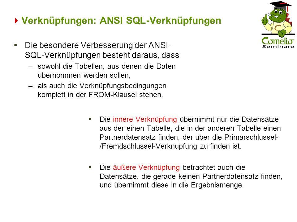 Verknüpfungen: ANSI SQL-Verknüpfungen Die innere Verknüpfung übernimmt nur die Datensätze aus der einen Tabelle, die in der anderen Tabelle einen Part