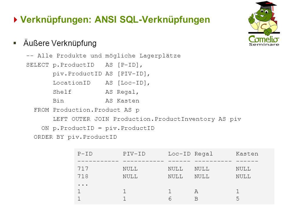 Verknüpfungen: ANSI SQL-Verknüpfungen -- Alle Produkte und mögliche Lagerplätze SELECT p.ProductID AS [P-ID], piv.ProductID AS [PIV-ID], LocationID AS