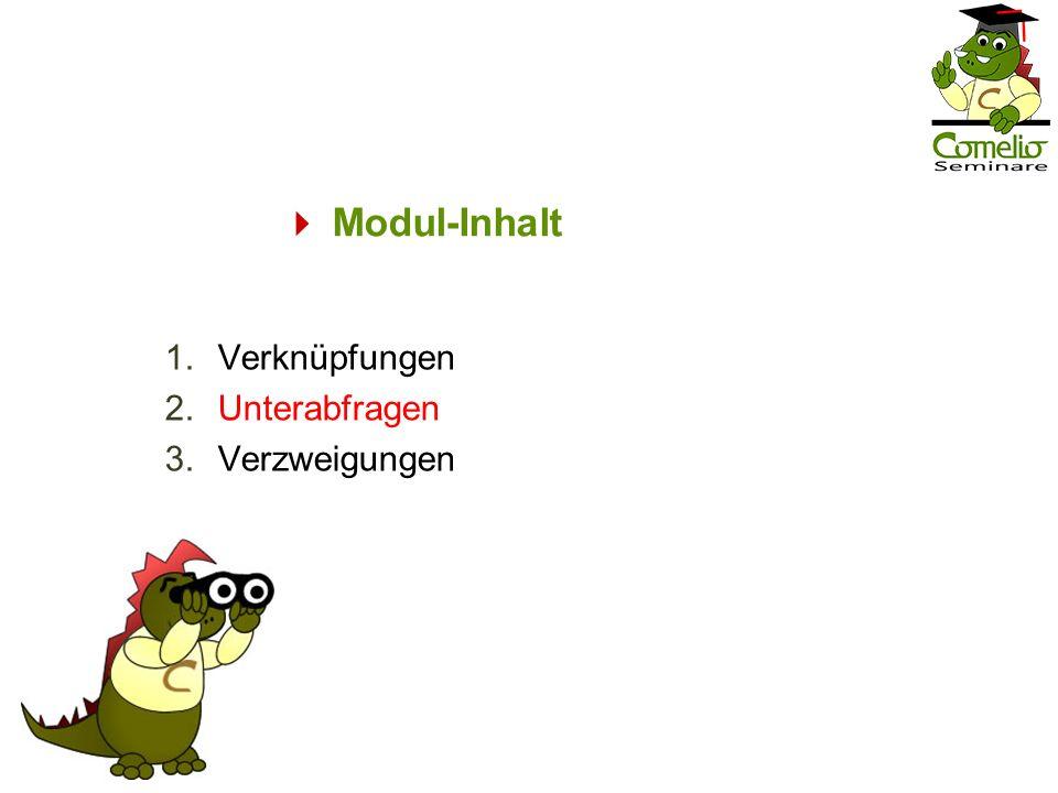 Modul-Inhalt 1.Verknüpfungen 2.Unterabfragen 3.Verzweigungen