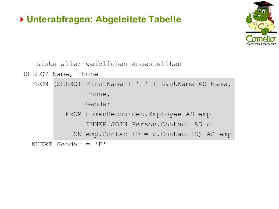 Unterabfragen: Abgeleitete Tabelle -- Liste aller weiblichen Angestellten SELECT Name, Phone FROM (SELECT FirstName + ' ' + LastName AS Name, Phone, G