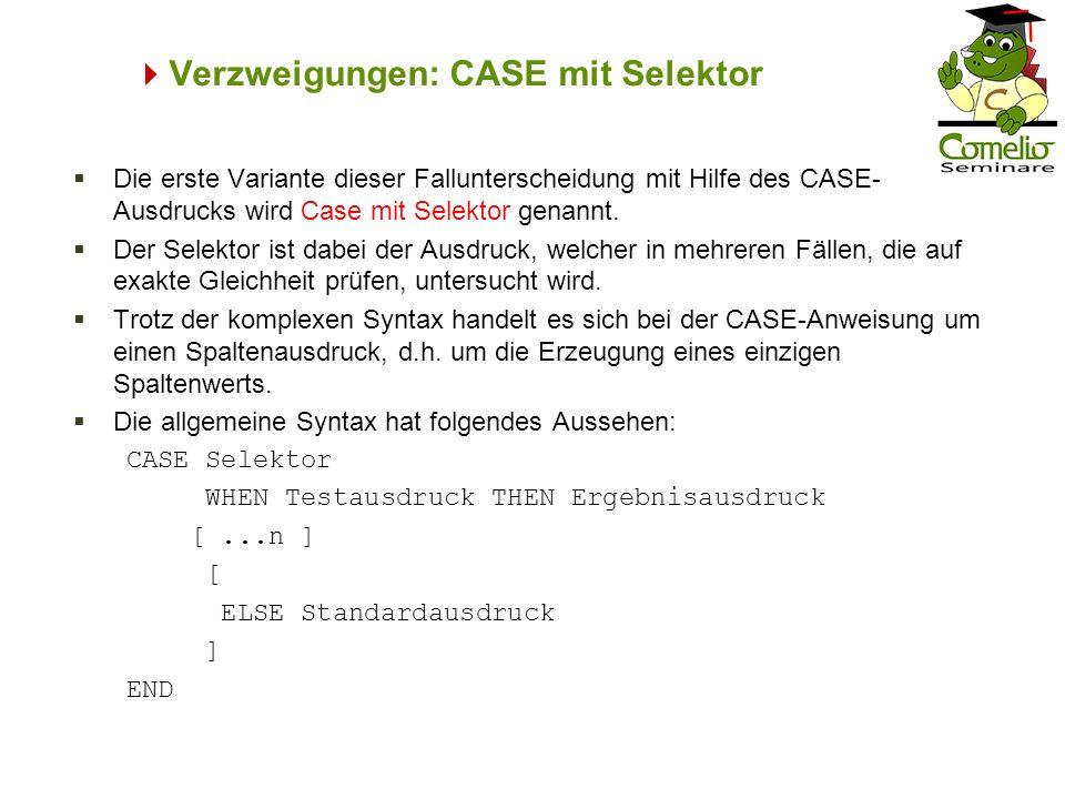 Verzweigungen: CASE mit Selektor Die erste Variante dieser Fallunterscheidung mit Hilfe des CASE- Ausdrucks wird Case mit Selektor genannt. Der Selekt