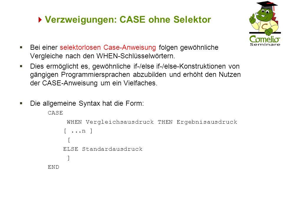 Verzweigungen: CASE ohne Selektor Bei einer selektorlosen Case-Anweisung folgen gewöhnliche Vergleiche nach den WHEN-Schlüsselwörtern. Dies ermöglicht
