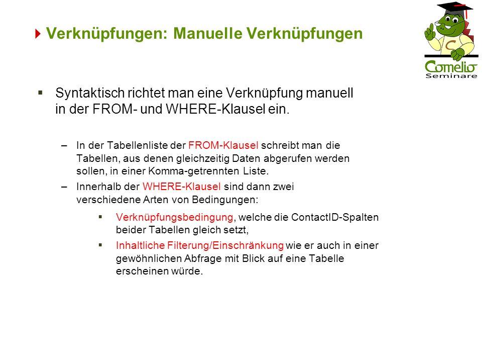 Verknüpfungen: Manuelle Verknüpfungen Verknüpfungsbedingung, welche die ContactID-Spalten beider Tabellen gleich setzt, Inhaltliche Filterung/Einschrä
