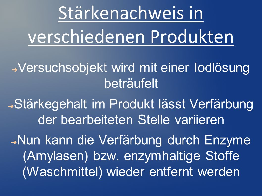 Stärkenachweis in verschiedenen Produkten Versuchsobjekt wird mit einer Iodlösung beträufelt Stärkegehalt im Produkt lässt Verfärbung der bearbeiteten