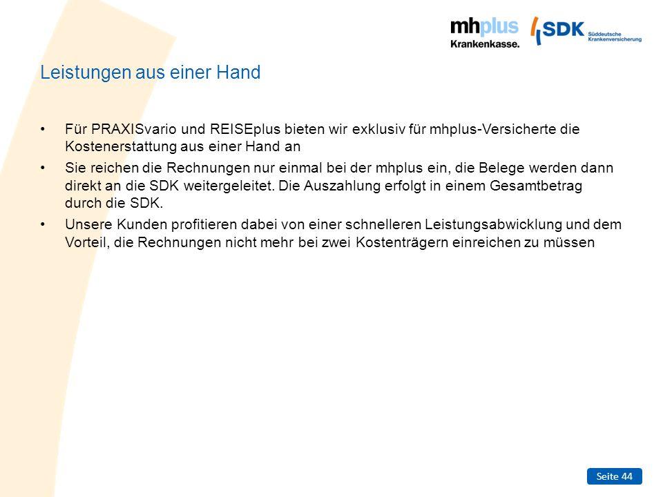Seite 44 Leistungen aus einer Hand Für PRAXISvario und REISEplus bieten wir exklusiv für mhplus-Versicherte die Kostenerstattung aus einer Hand an Sie