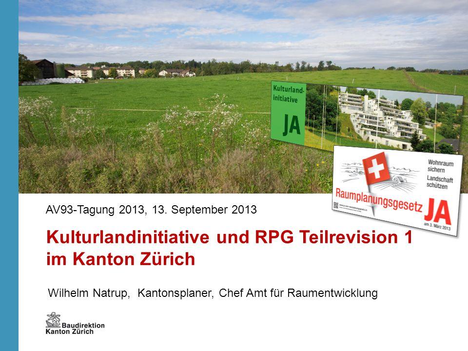 Wilhelm Natrup, Kantonsplaner, Chef Amt für Raumentwicklung AV93-Tagung 2013, 13. September 2013 Kulturlandinitiative und RPG Teilrevision 1 im Kanton