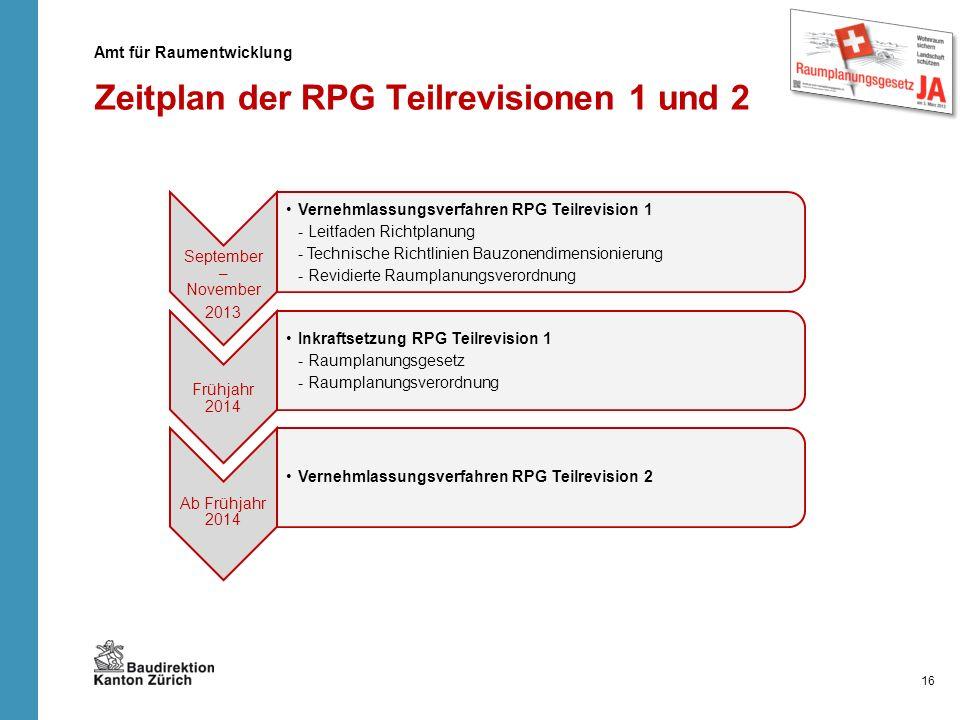 Zeitplan der RPG Teilrevisionen 1 und 2 16 Amt für Raumentwicklung September – November 2013 Vernehmlassungsverfahren RPG Teilrevision 1 - Leitfaden R