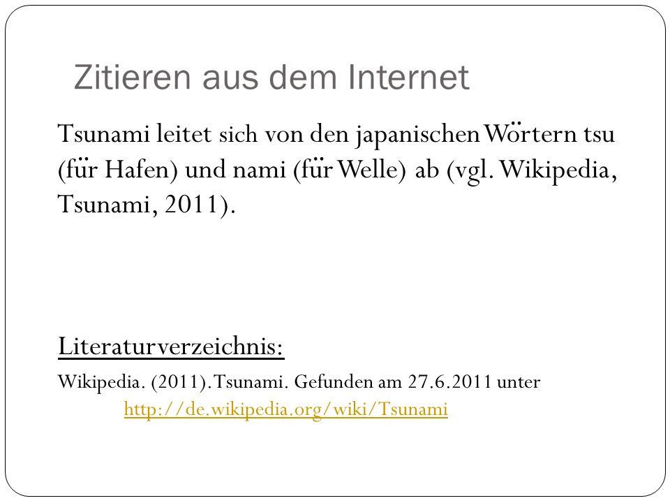 Zitieren aus dem Internet Tsunami leitet sich von den japanischen Wo ̈ rtern tsu (fu ̈ r Hafen) und nami (fu ̈ r Welle) ab (vgl.