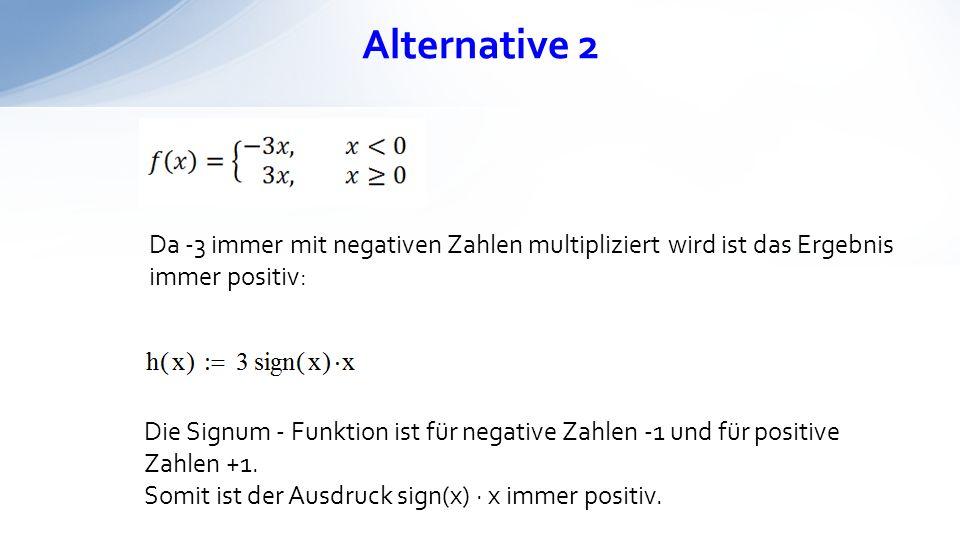 Alternative 2 Da -3 immer mit negativen Zahlen multipliziert wird ist das Ergebnis immer positiv: Die Signum - Funktion ist für negative Zahlen -1 und