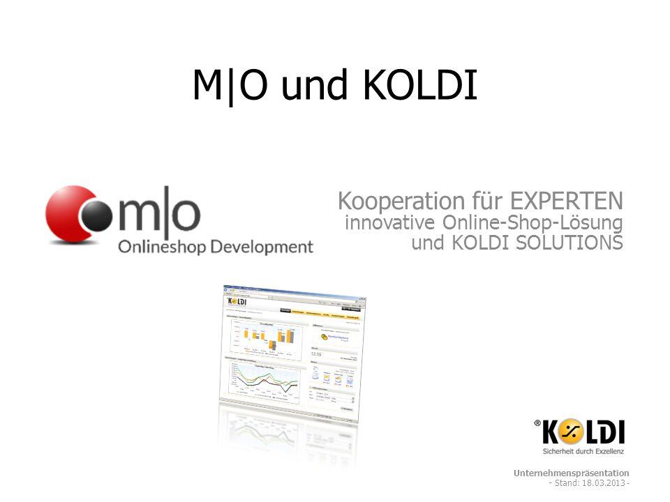 M|O und KOLDI Kooperation für EXPERTEN innovative Online-Shop-Lösung und KOLDI SOLUTIONS Unternehmenspräsentation - Stand: 18.03.2013 -