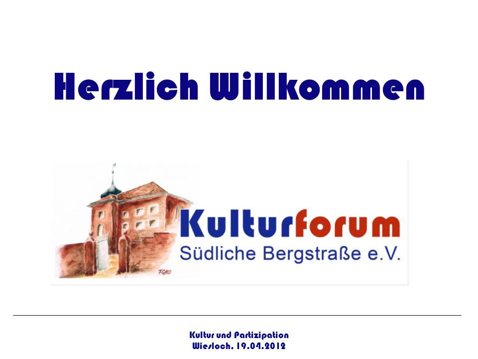 Herzlich Willkommen Kultur und Partizipation Wiesloch, 19.04.2012