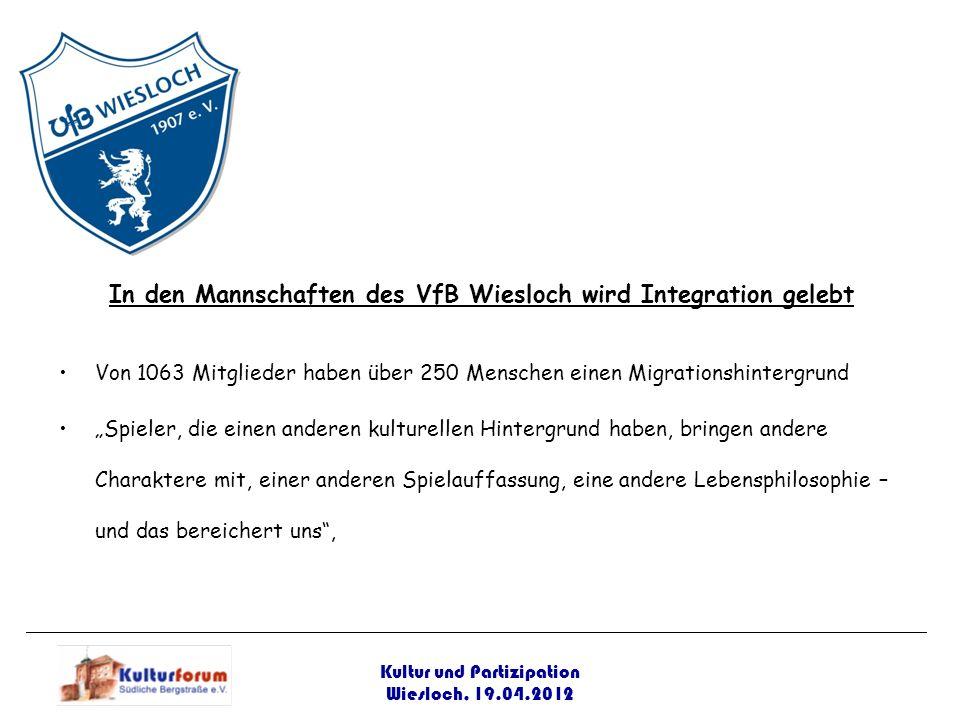 Kultur und Partizipation Wiesloch, 19.04.2012 In den Mannschaften des VfB Wiesloch wird Integration gelebt Von 1063 Mitglieder haben über 250 Menschen