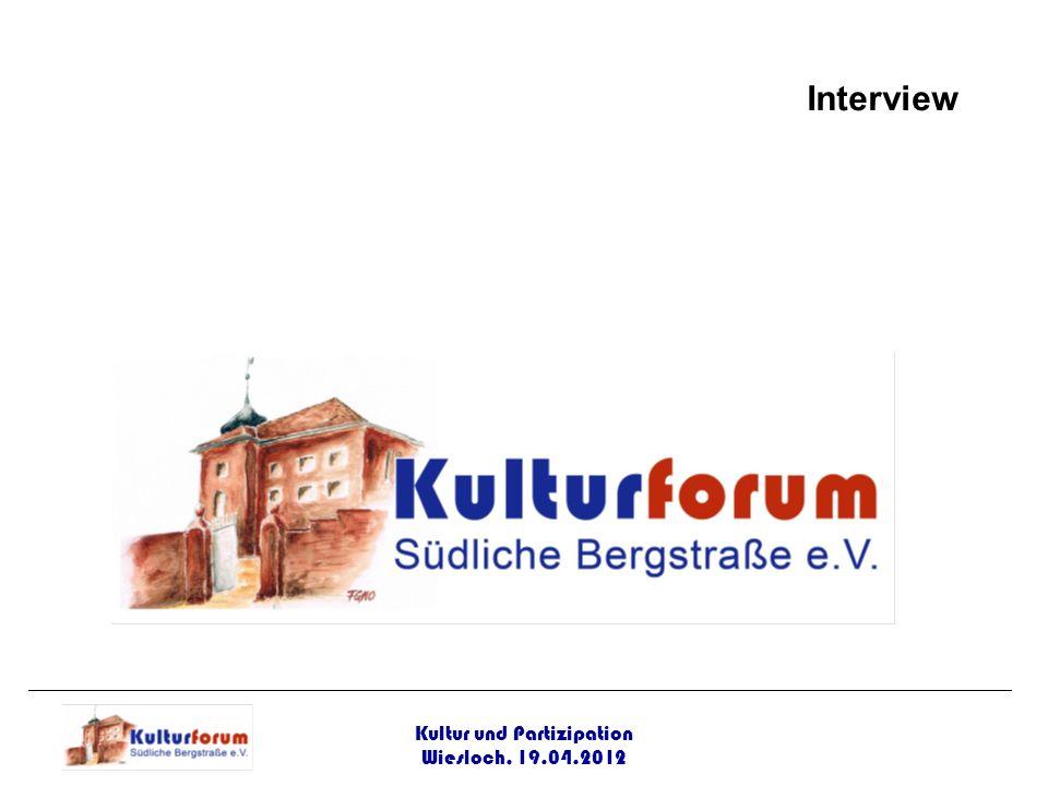 Kultur und Partizipation Wiesloch, 19.04.2012 Interview