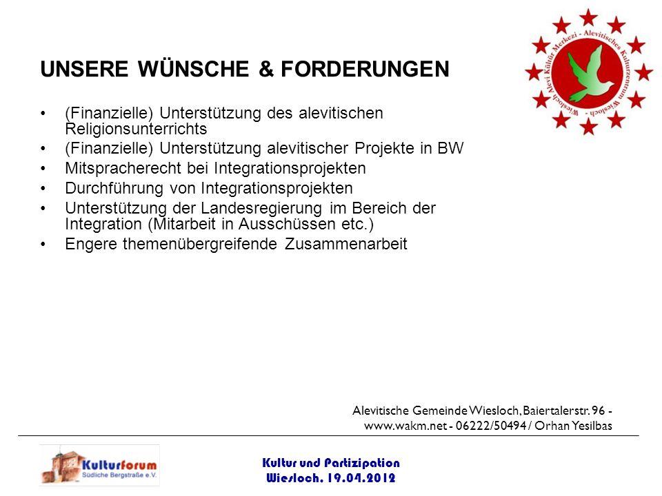Kultur und Partizipation Wiesloch, 19.04.2012 UNSERE WÜNSCHE & FORDERUNGEN (Finanzielle) Unterstützung des alevitischen Religionsunterrichts (Finanzie