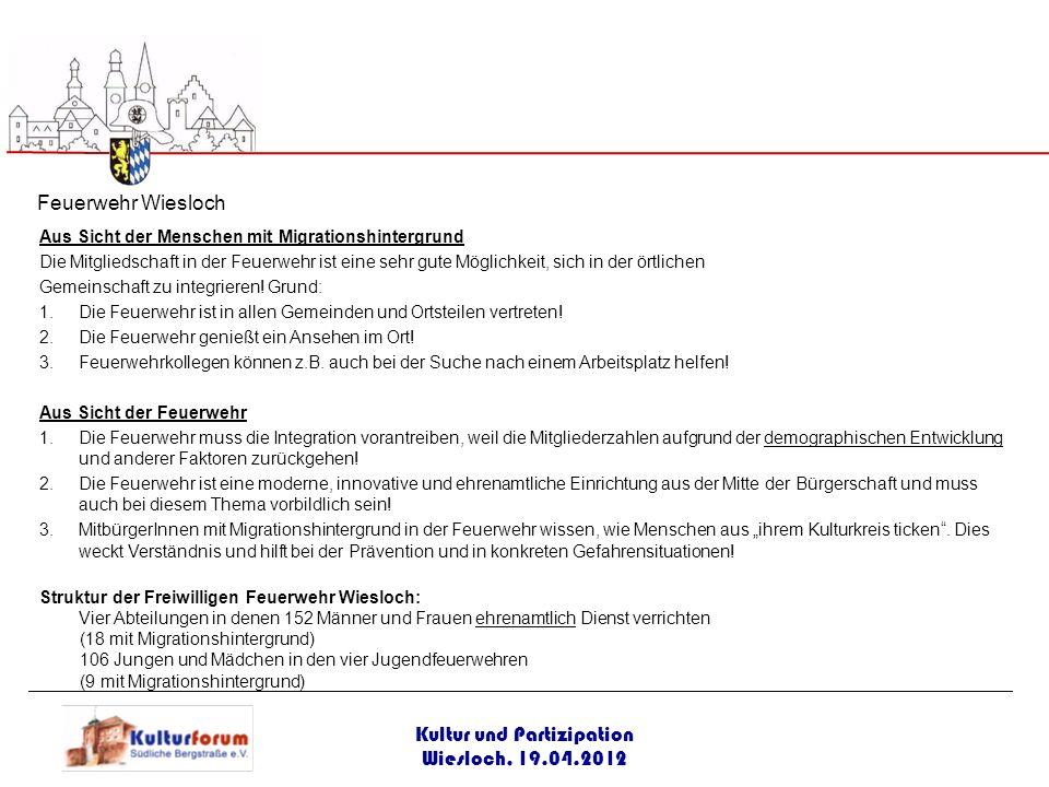 Kultur und Partizipation Wiesloch, 19.04.2012 Aus Sicht der Menschen mit Migrationshintergrund Die Mitgliedschaft in der Feuerwehr ist eine sehr gute